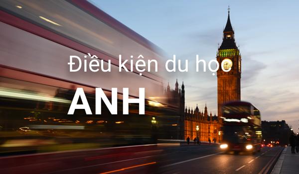 Điều kiện đi du học Anh Quốc gồm những gì?